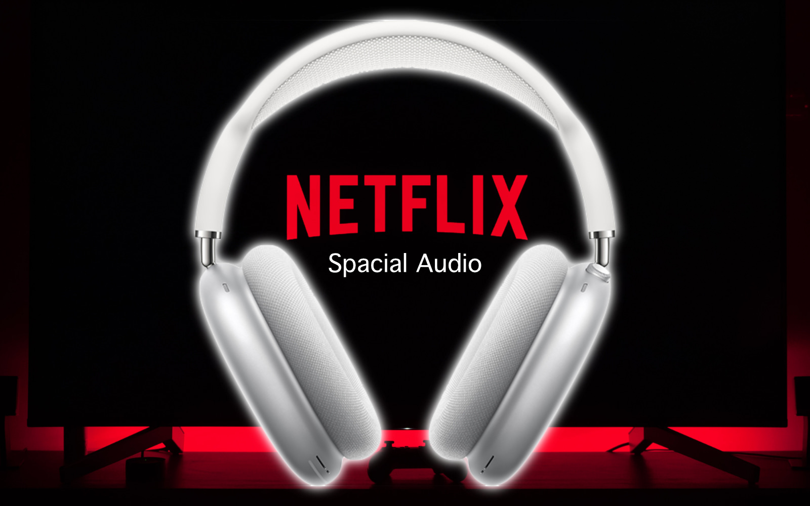 Netflix and Spacial Audio Support